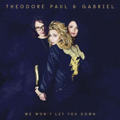 Theodore Paul & Gabriel - We Won't Let You Down