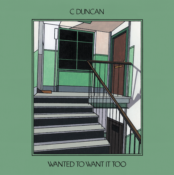 C Duncan - Wanted To Want It Too (2016)